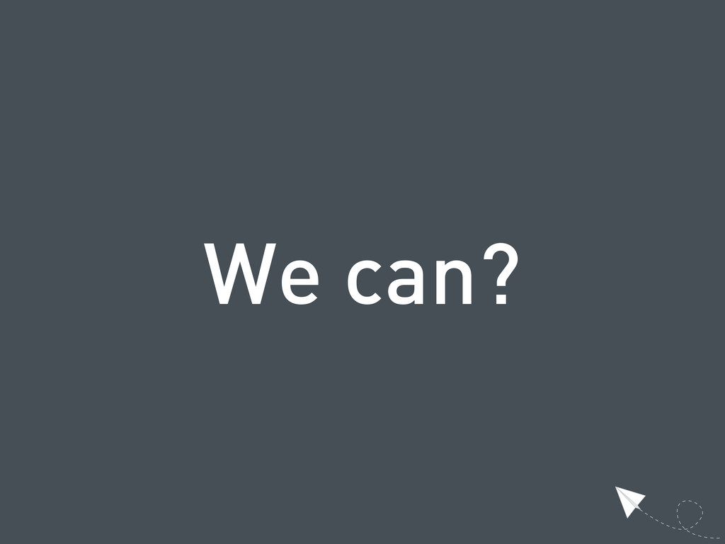 We can?