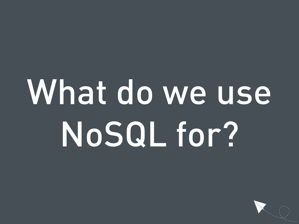 What do we use NoSQL for?