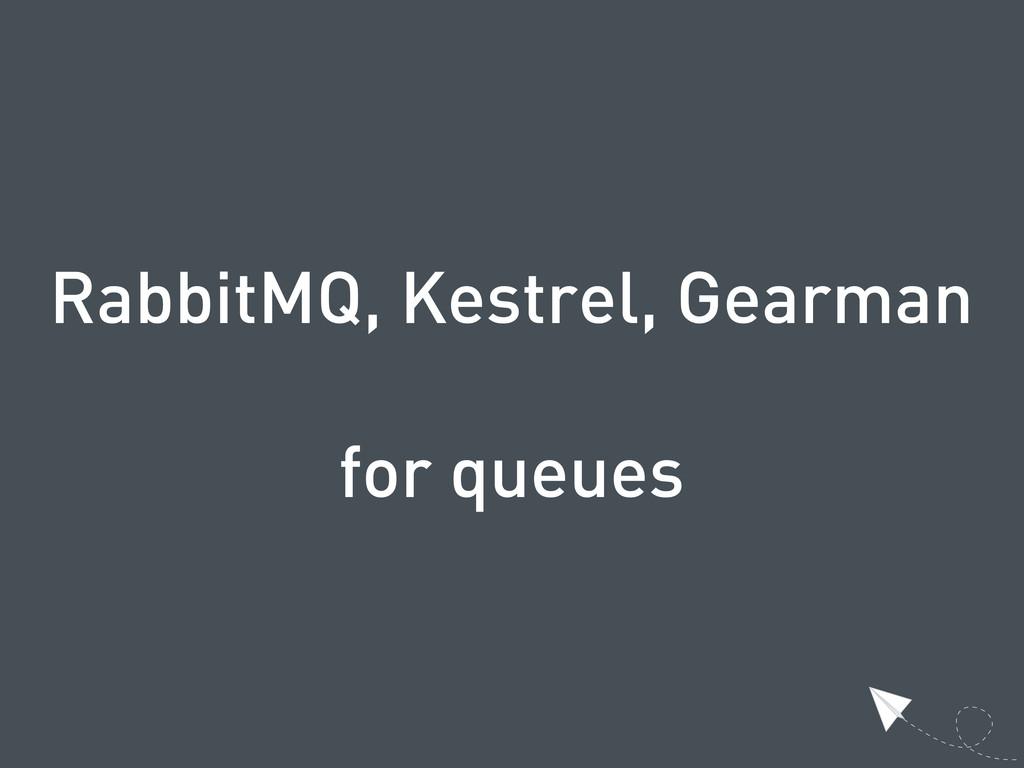 RabbitMQ, Kestrel, Gearman for queues