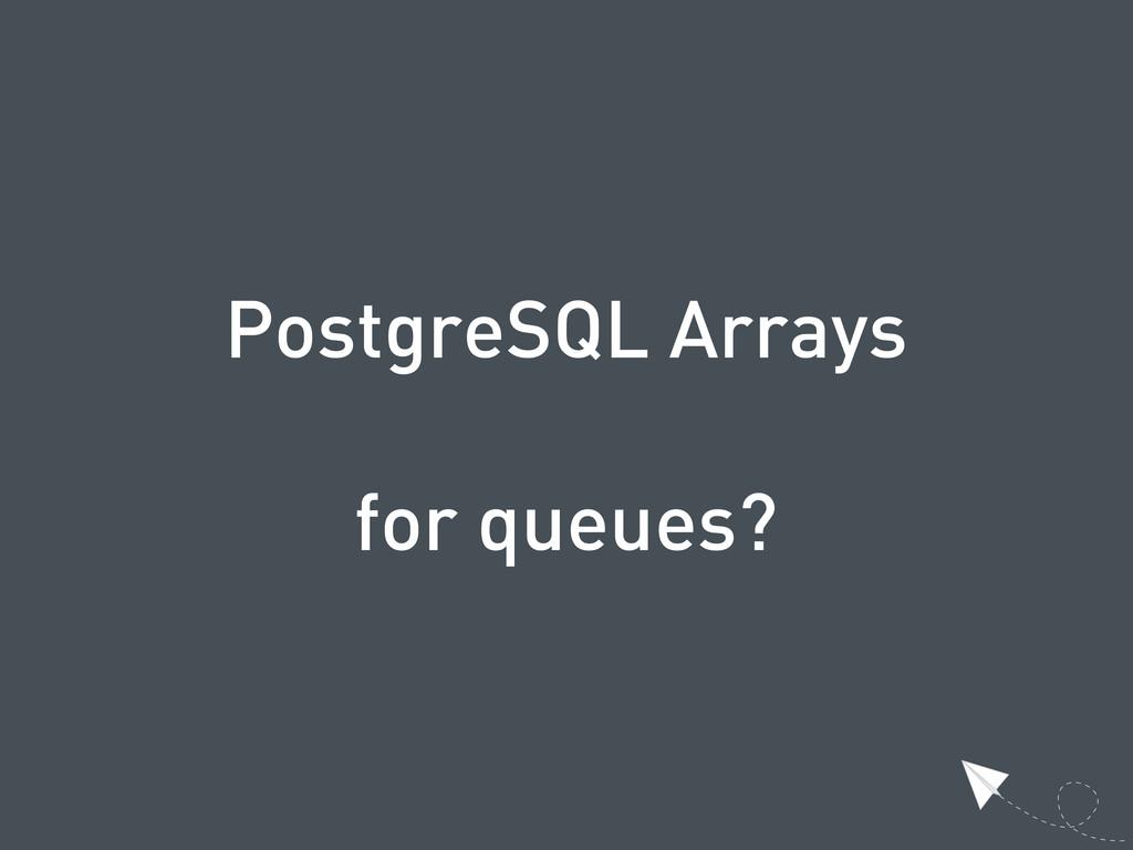 PostgreSQL Arrays for queues?