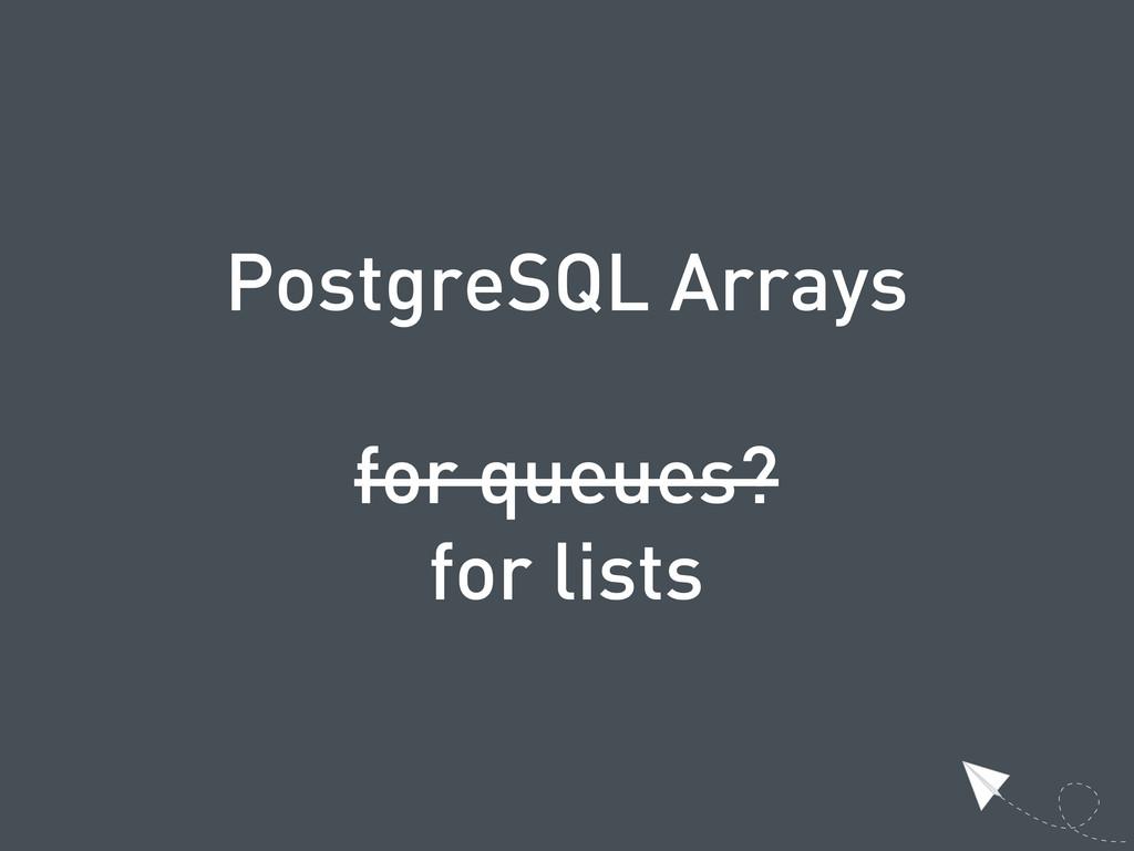 PostgreSQL Arrays for queues? for lists