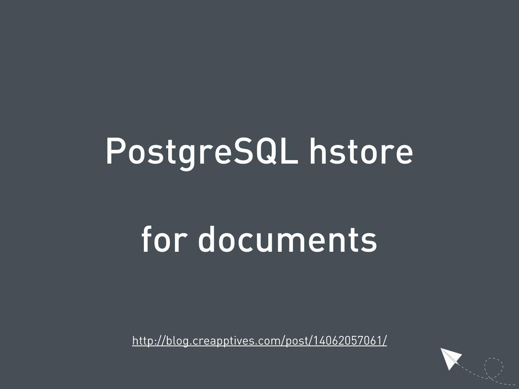 PostgreSQL hstore for documents http://blog.cre...