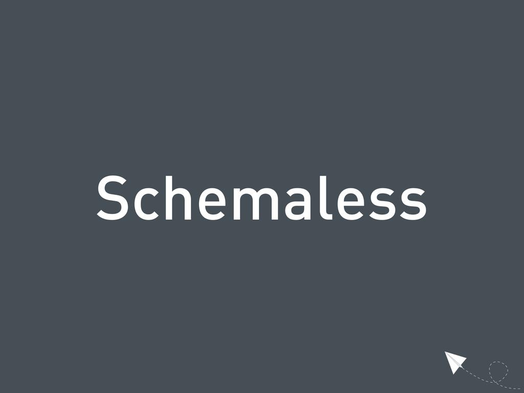 Schemaless