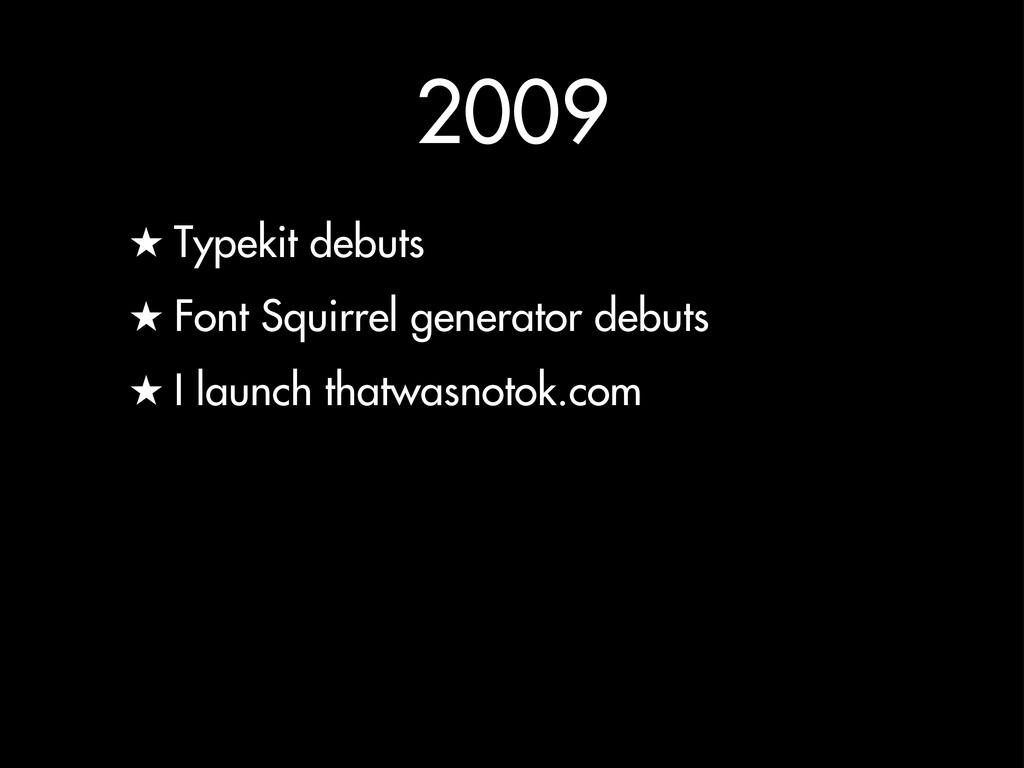 2009 ★ Typekit debuts ★ Font Squirrel generator...