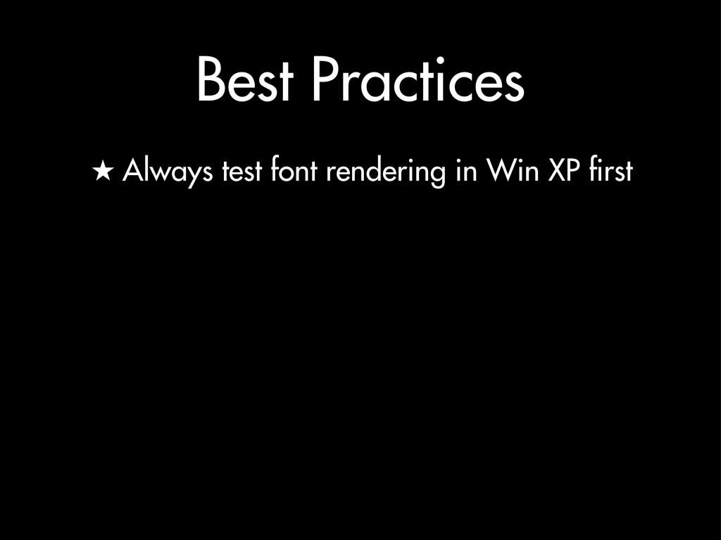 Best Practices ★ Always test font rendering in ...