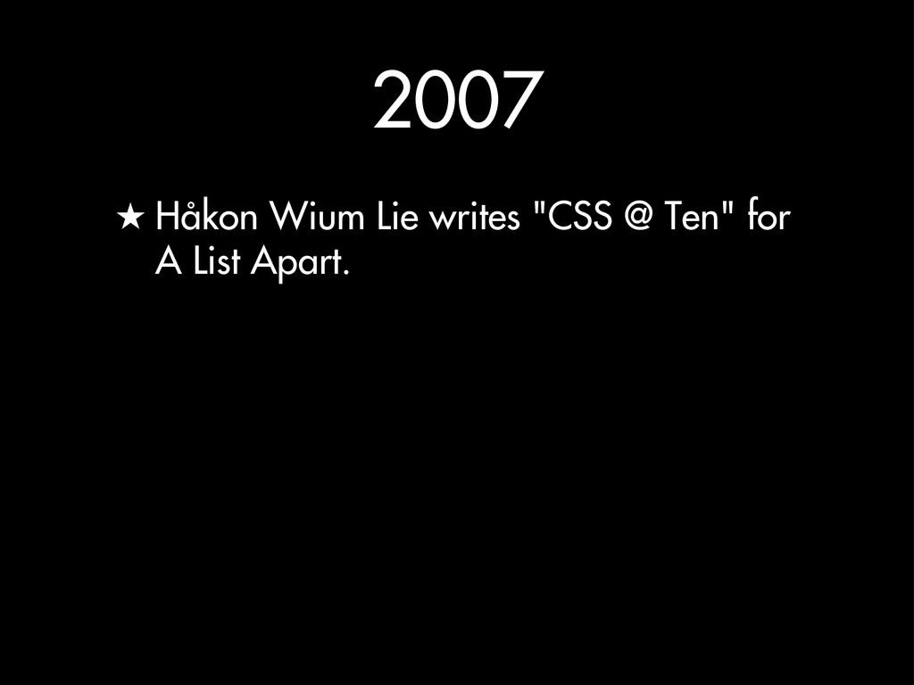"2007 ★ Håkon Wium Lie writes ""CSS @ Ten"" for A ..."