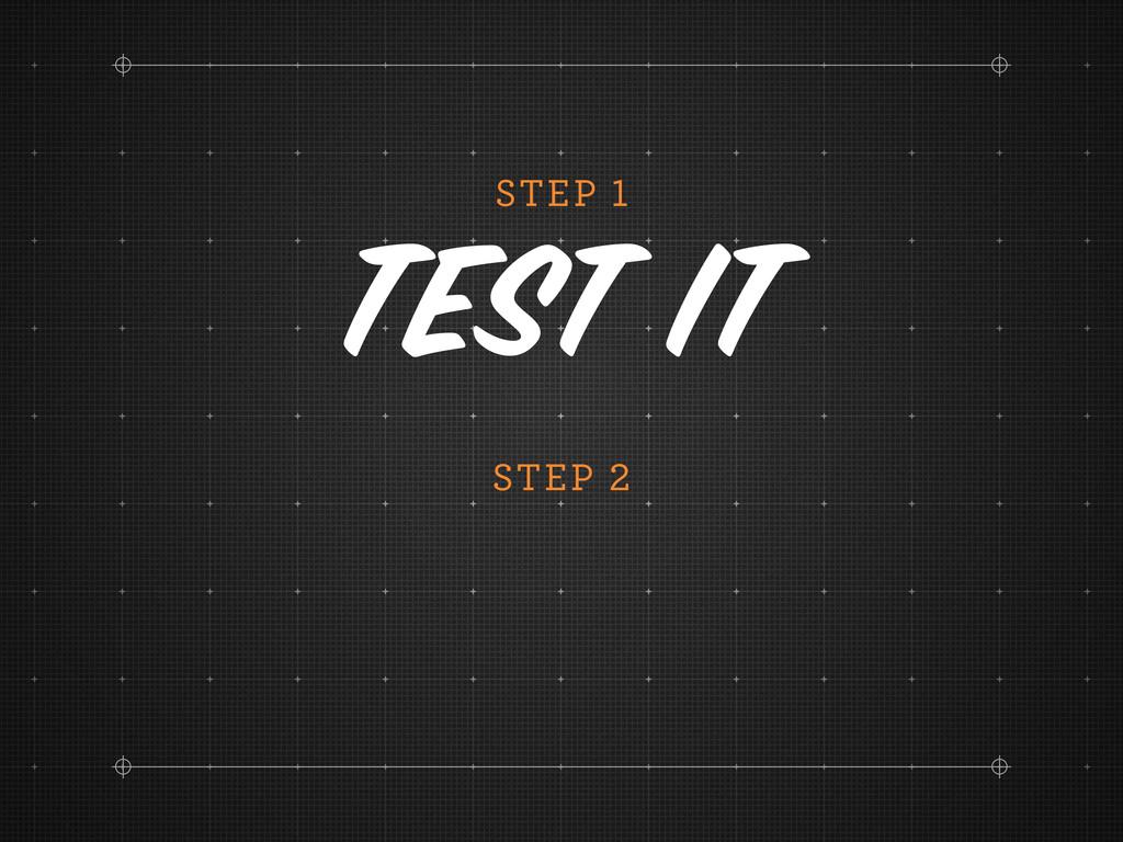 STEP Test it STEP