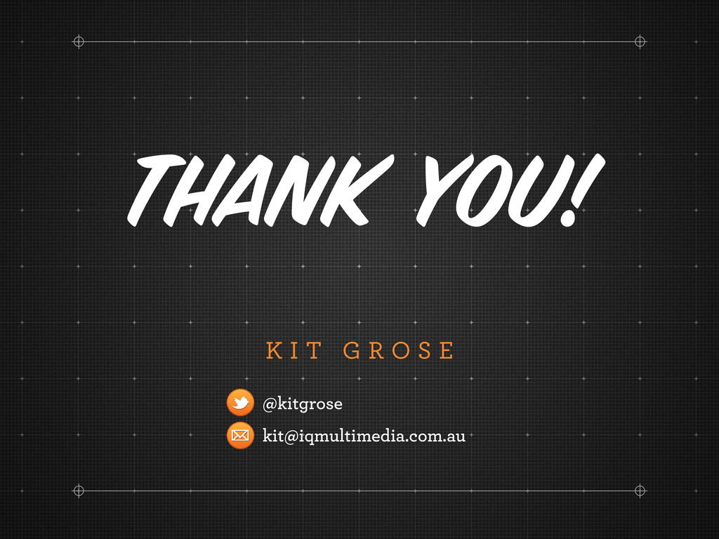 K I T G R O S E Thank you! @kitgrose kit@iqmult...