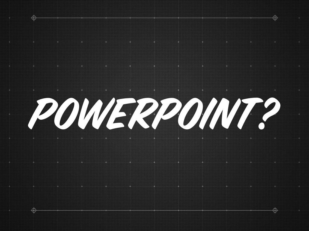 Powerpoint?