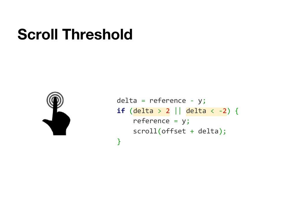 Scroll Threshold delta = reference - y; if (del...