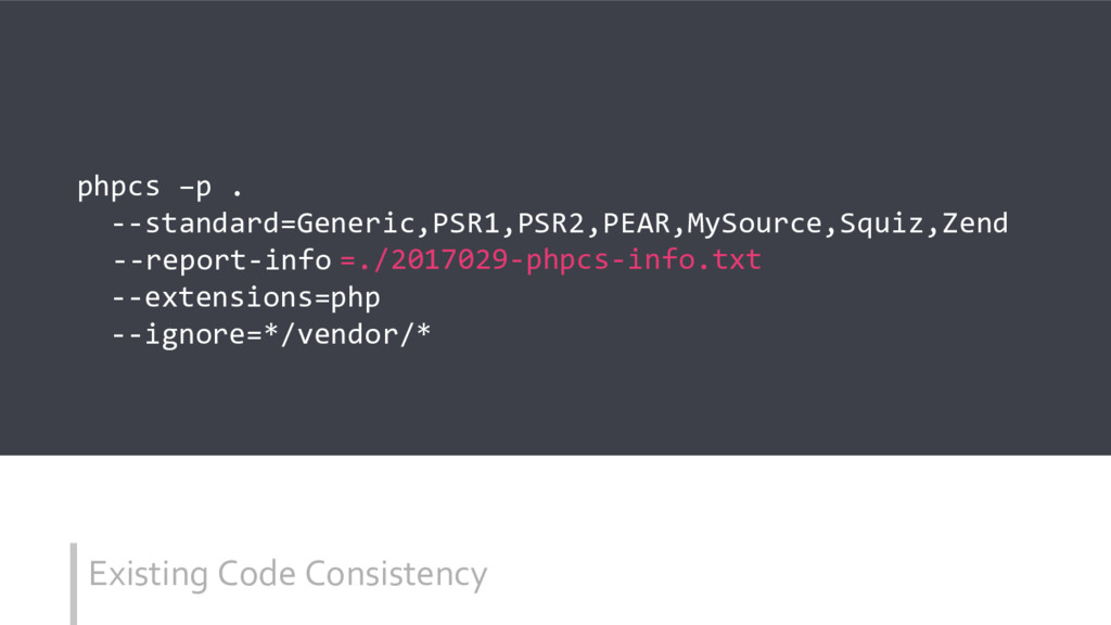 Existing Code Consistency phpcs –p . --standard...