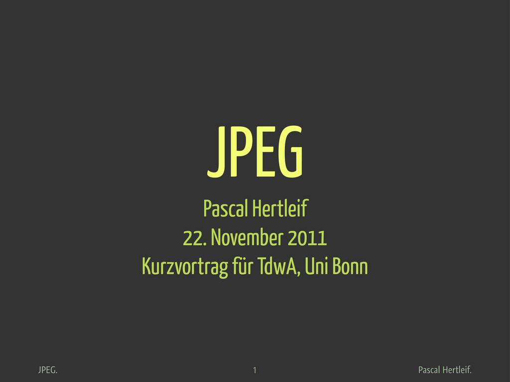 Pascal Hertleif. JPEG. JPEG Pascal Hertleif 22....