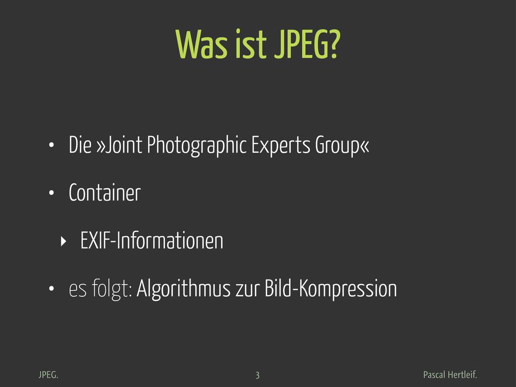 Pascal Hertleif. JPEG. Was ist JPEG? • Die »Joi...