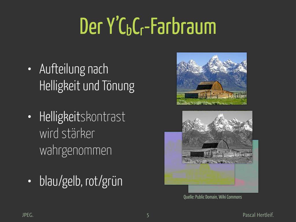 Pascal Hertleif. JPEG. Der Y'CbCr-Farbraum • Au...