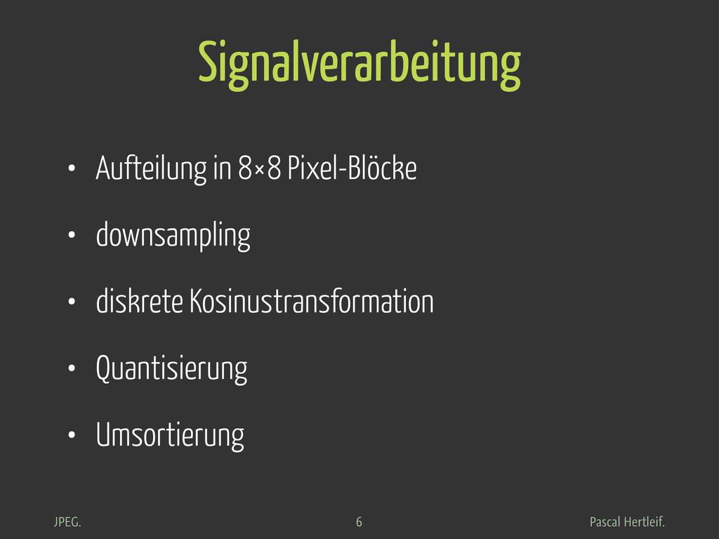 Pascal Hertleif. JPEG. Signalverarbeitung • Auf...