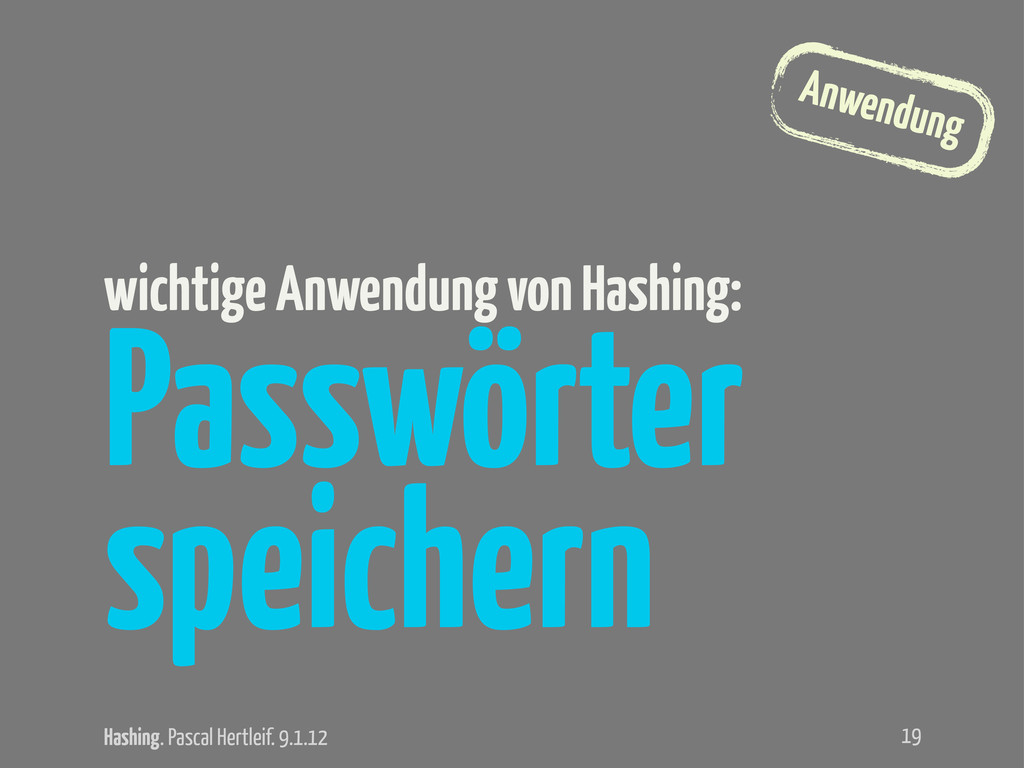 Hashing. Pascal Hertleif. 9.1.12 Anwendung Pass...