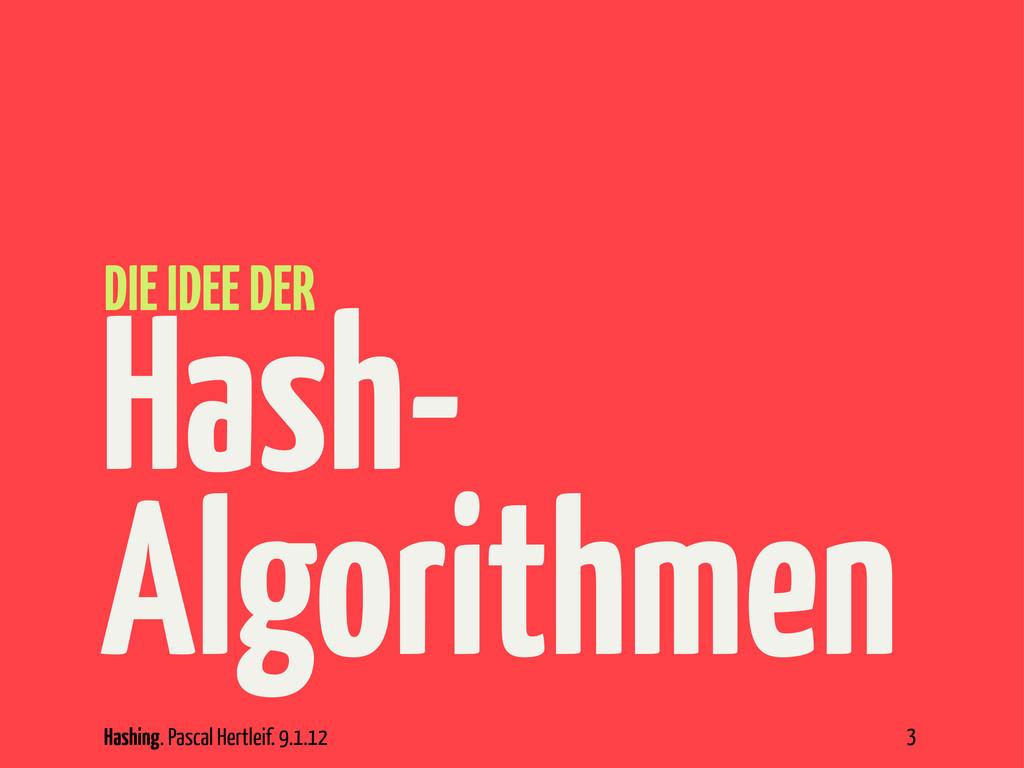 Hashing. Pascal Hertleif. 9.1.12 Hash- Algorith...