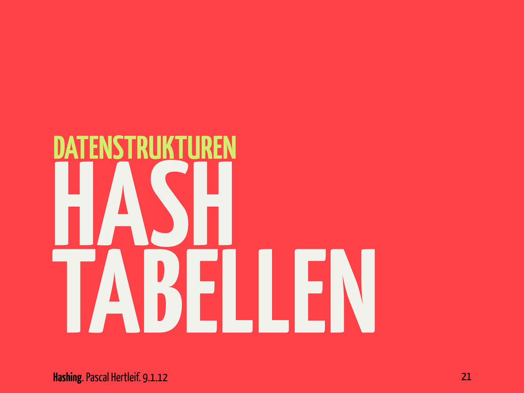 Hashing. Pascal Hertleif. 9.1.12 HASH TABELLEN ...