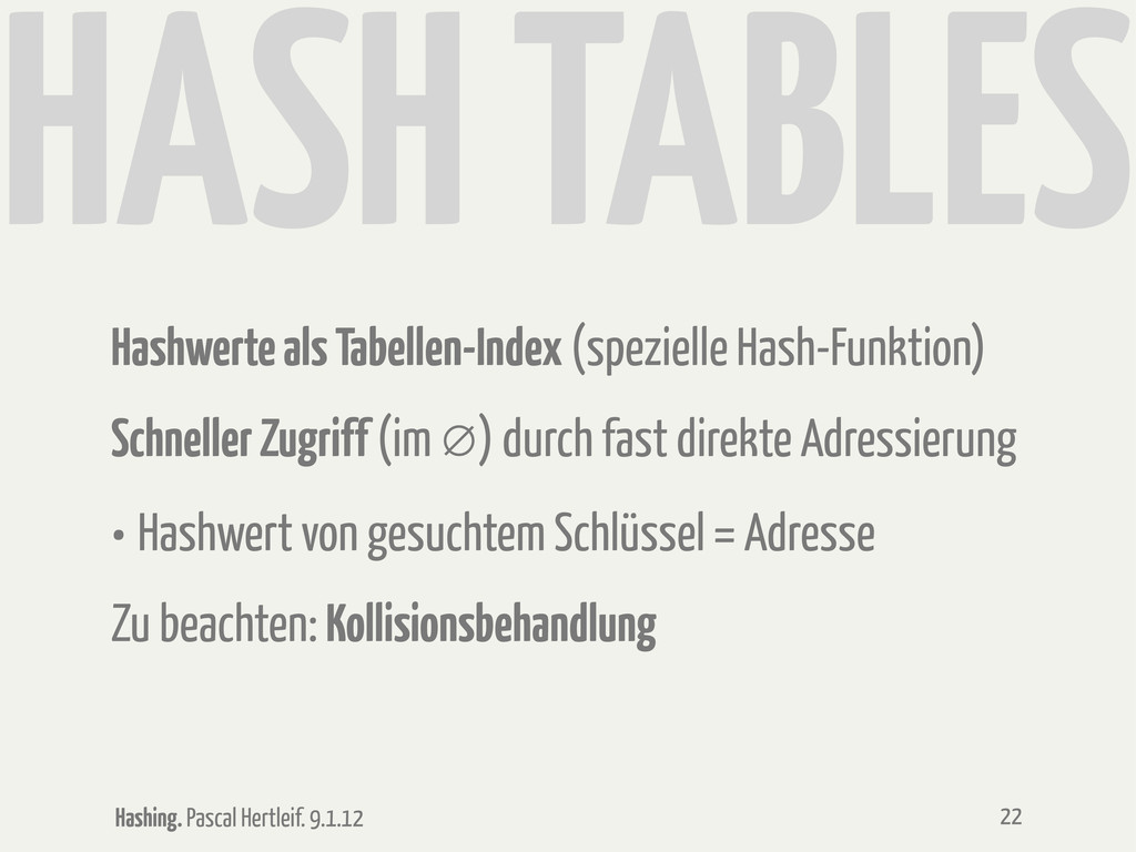 Hashing. Pascal Hertleif. 9.1.12 HASH TABLES Ha...