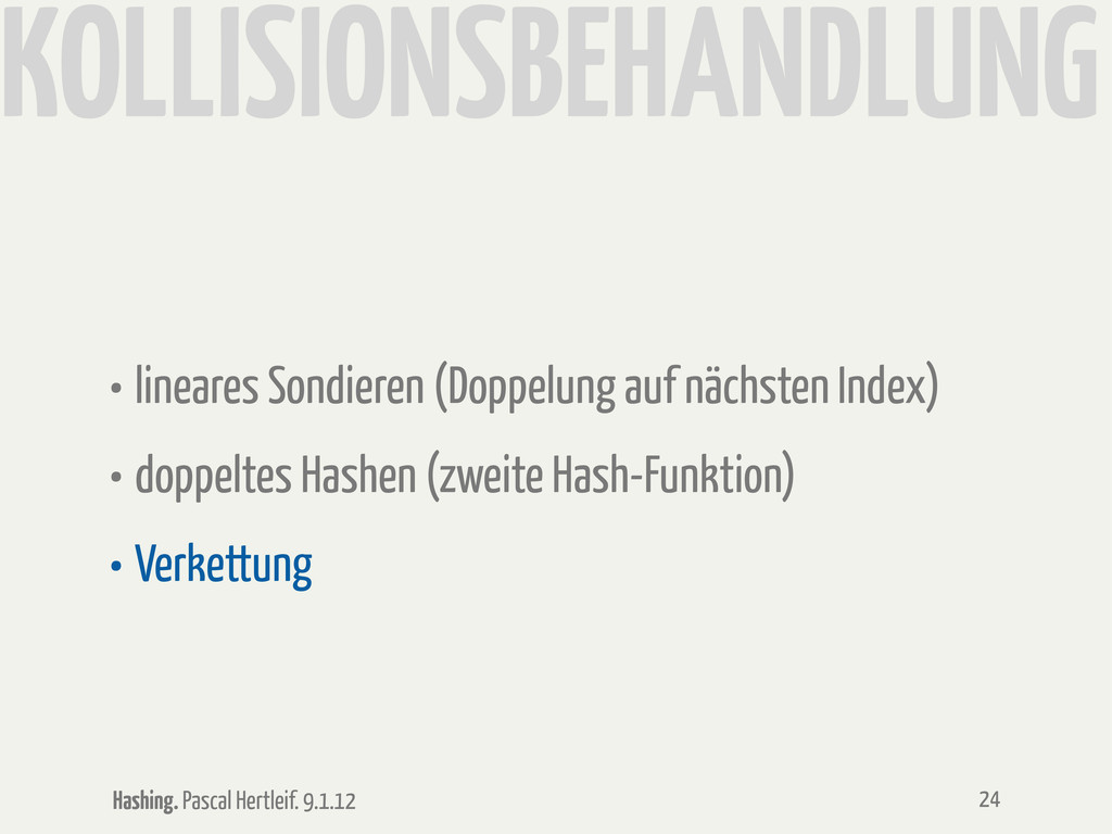 Hashing. Pascal Hertleif. 9.1.12 KOLLISIONSBEHA...
