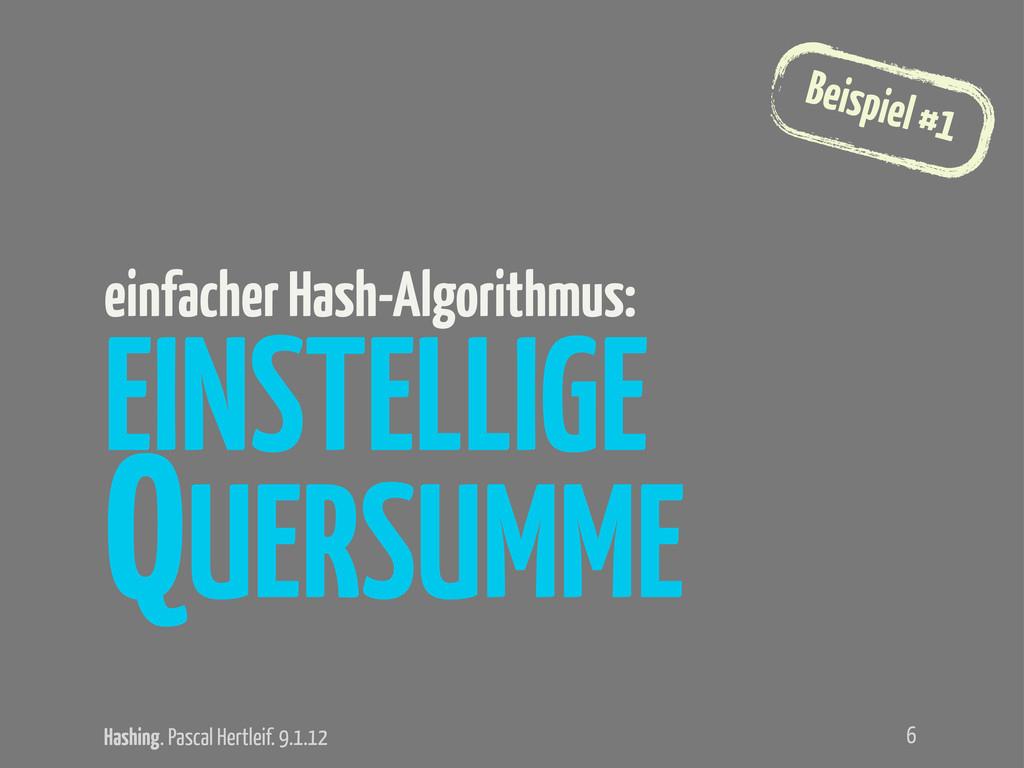 Hashing. Pascal Hertleif. 9.1.12 Beispiel #1 EI...