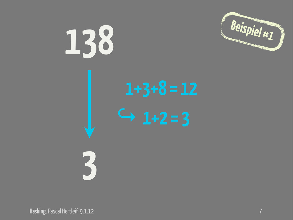 Hashing. Pascal Hertleif. 9.1.12 Beispiel #1 7 ...