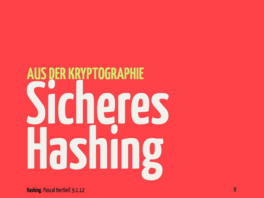 Hashing. Pascal Hertleif. 9.1.12 Sicheres Hashi...