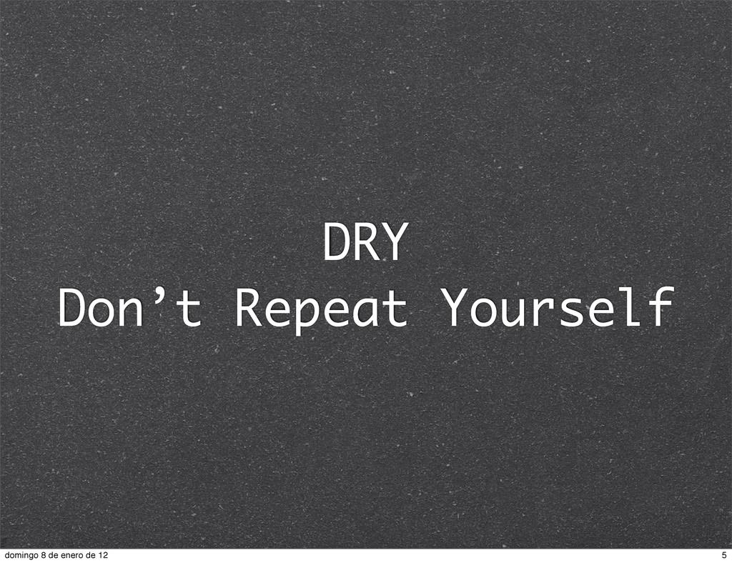 DRY Don't Repeat Yourself 5 domingo 8 de enero ...
