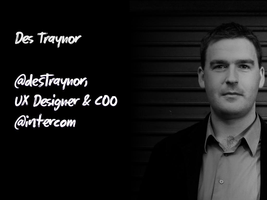 D Trayn @strayn, UX Dign & C @tcom