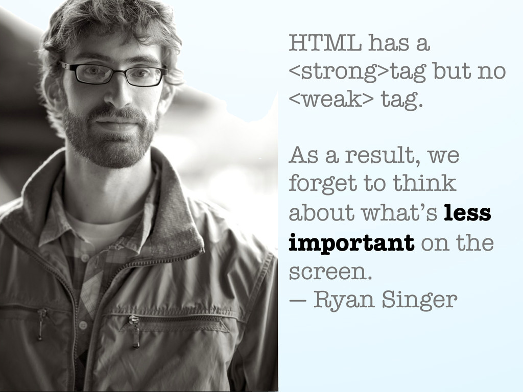 HTML has a <strong>tag but no <weak> tag. As a ...
