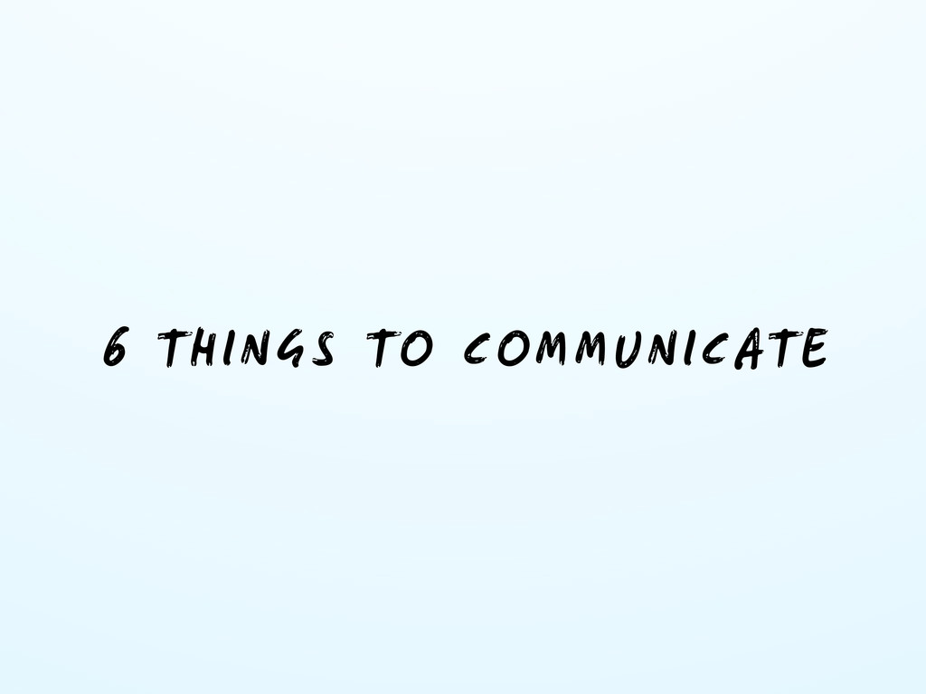 6 THINGS TO COMMUNICATE