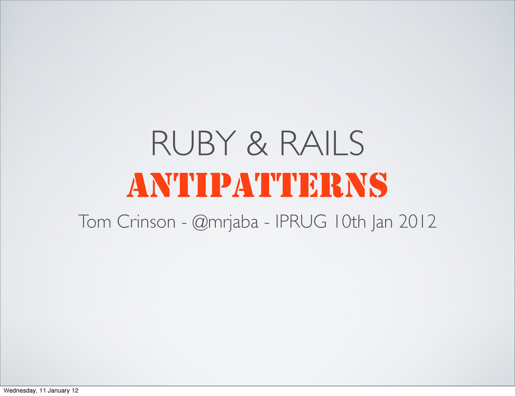 RUBY & RAILS ANTIPATTERNS Tom Crinson - @mrjaba...