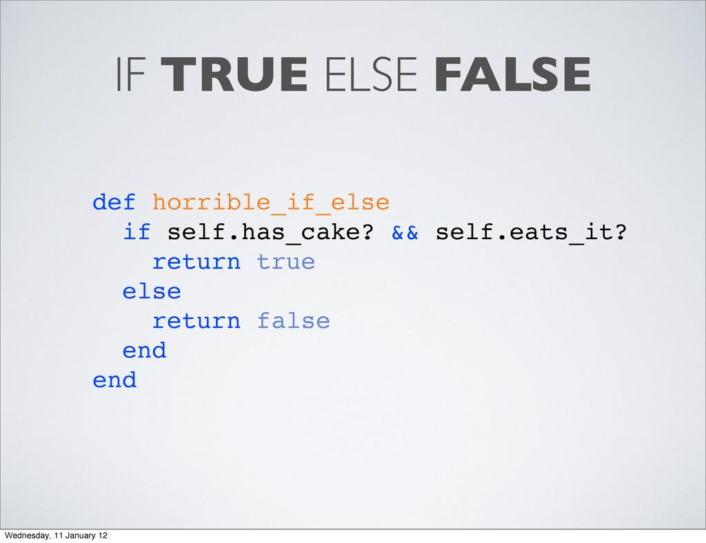 IF TRUE ELSE FALSE def horrible_if_else if self...