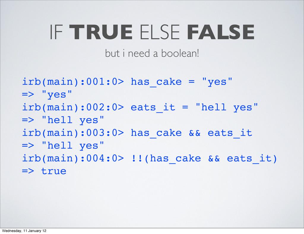 IF TRUE ELSE FALSE irb(main):001:0> has_cake = ...