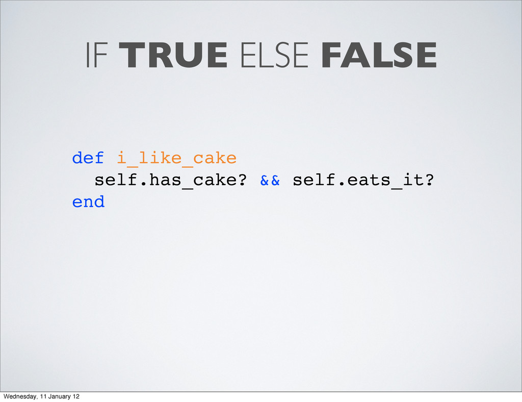 IF TRUE ELSE FALSE def i_like_cake self.has_cak...