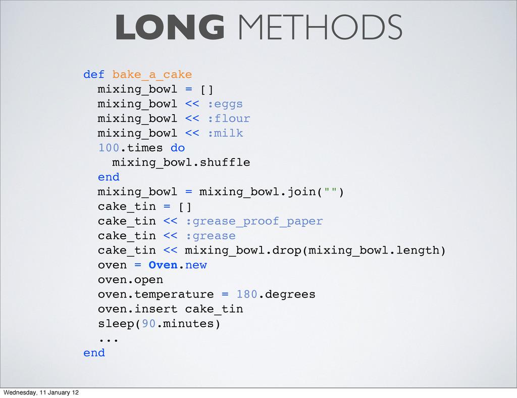 LONG METHODS def bake_a_cake mixing_bowl = [] m...