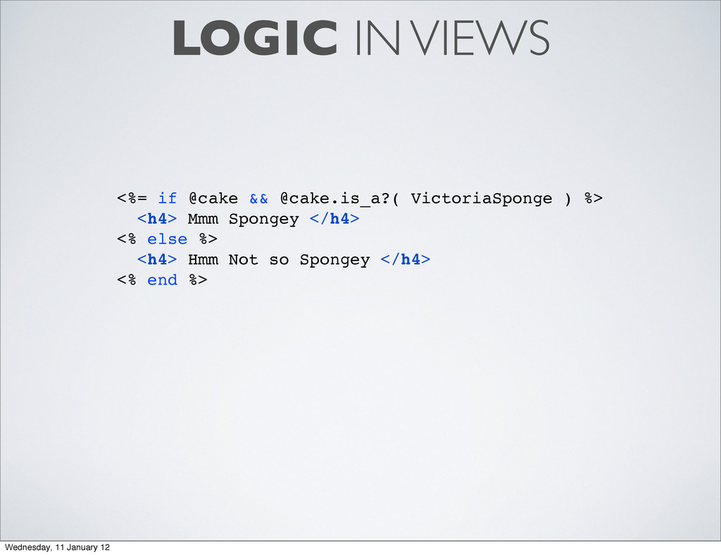 LOGIC IN VIEWS <%= if @cake && @cake.is_a?( Vic...