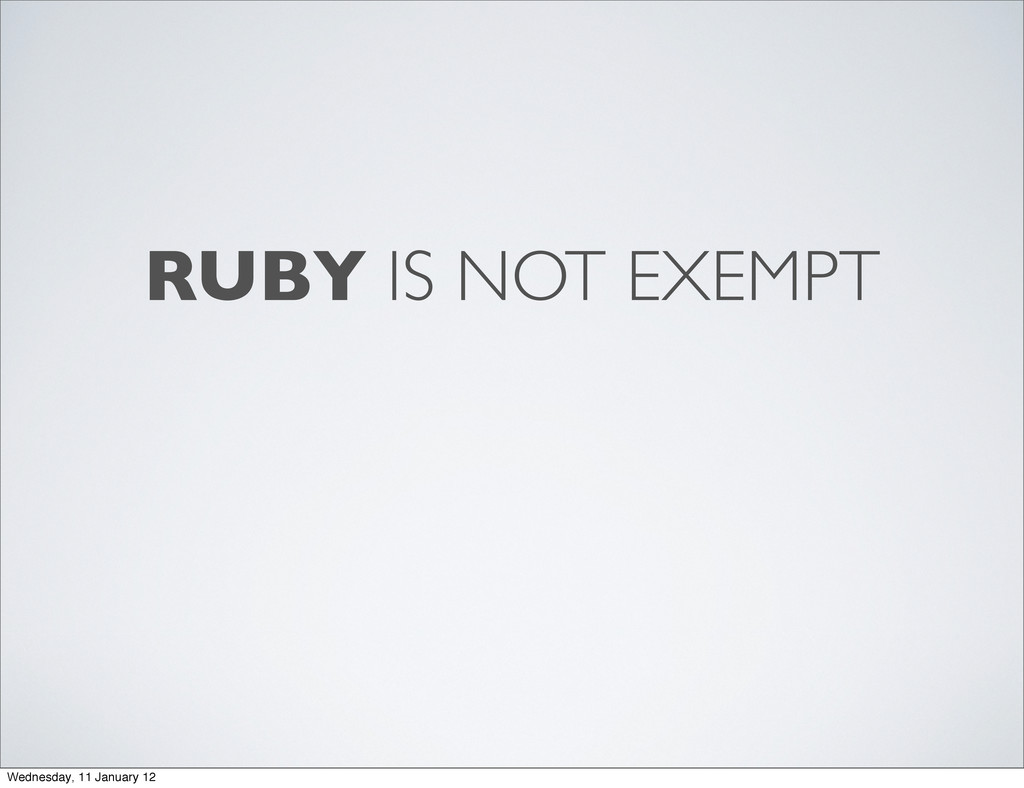 RUBY IS NOT EXEMPT Wednesday, 11 January 12