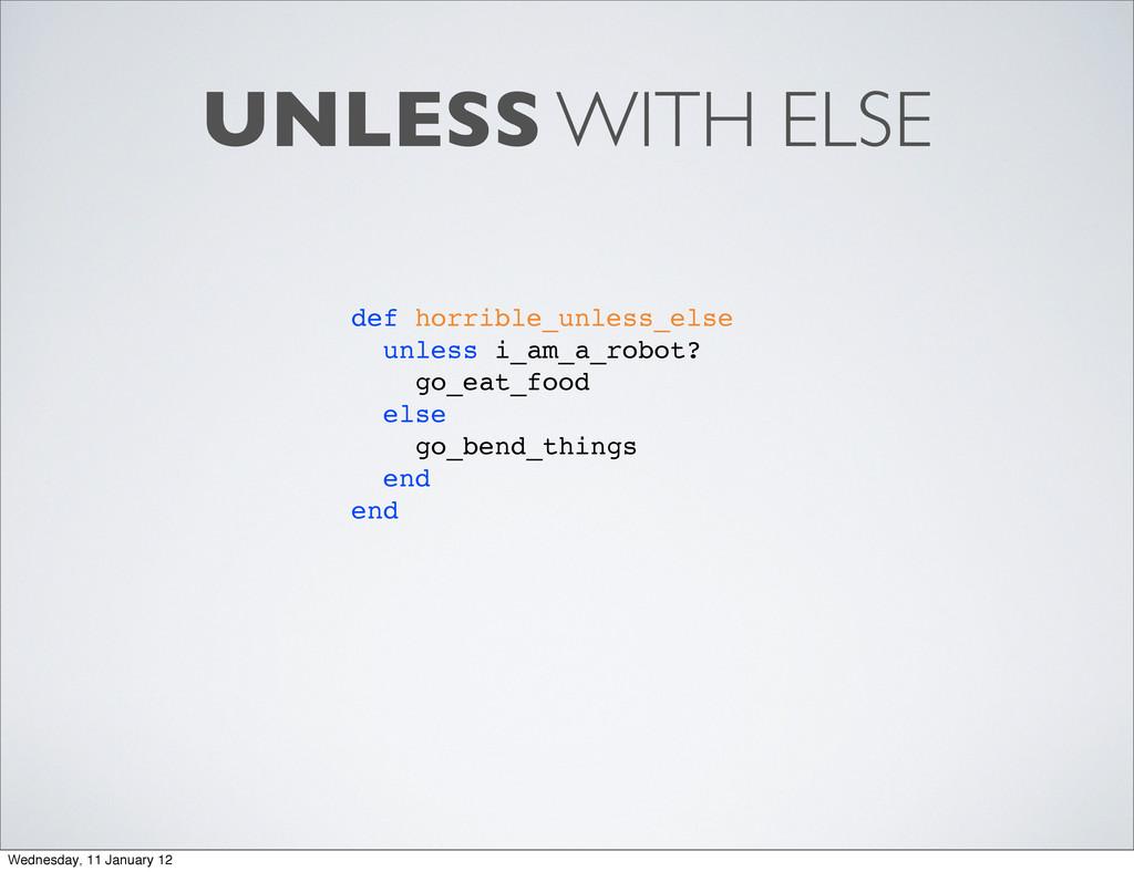 UNLESS WITH ELSE def horrible_unless_else unles...
