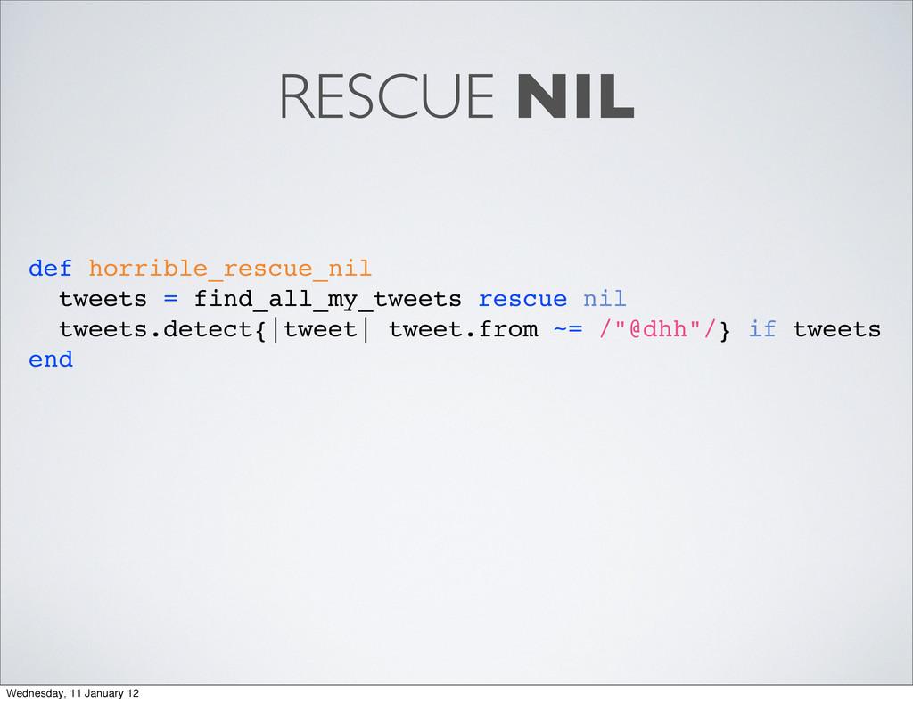RESCUE NIL def horrible_rescue_nil tweets = fin...