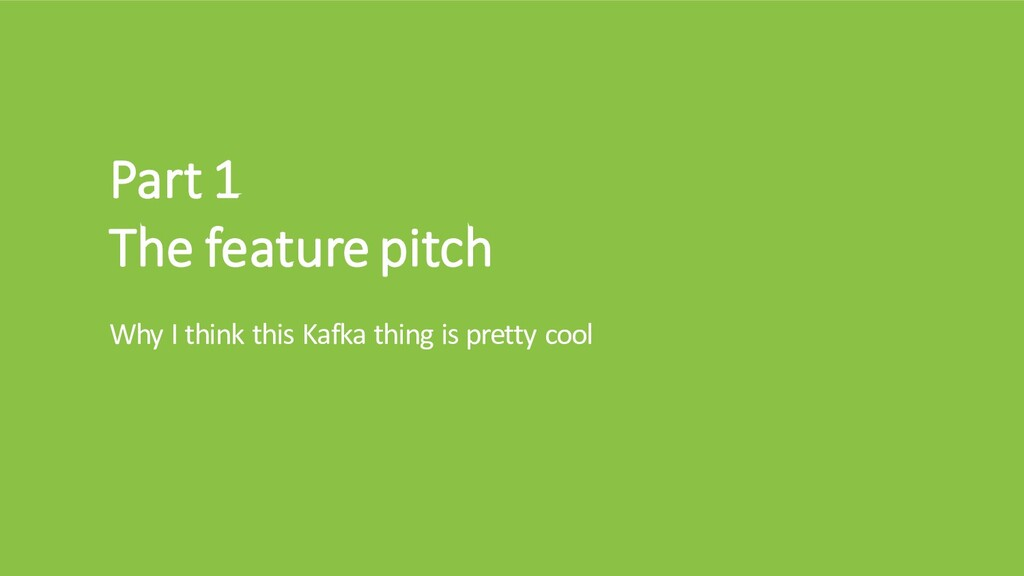 Part 1 The feature pitch Why I think this Kafka...