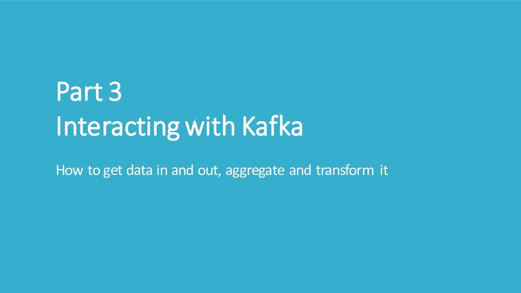 Part 3 Interacting with Kafka How to get data i...