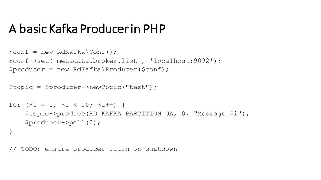 A basic Kafka Producer in PHP $conf = new RdKaf...