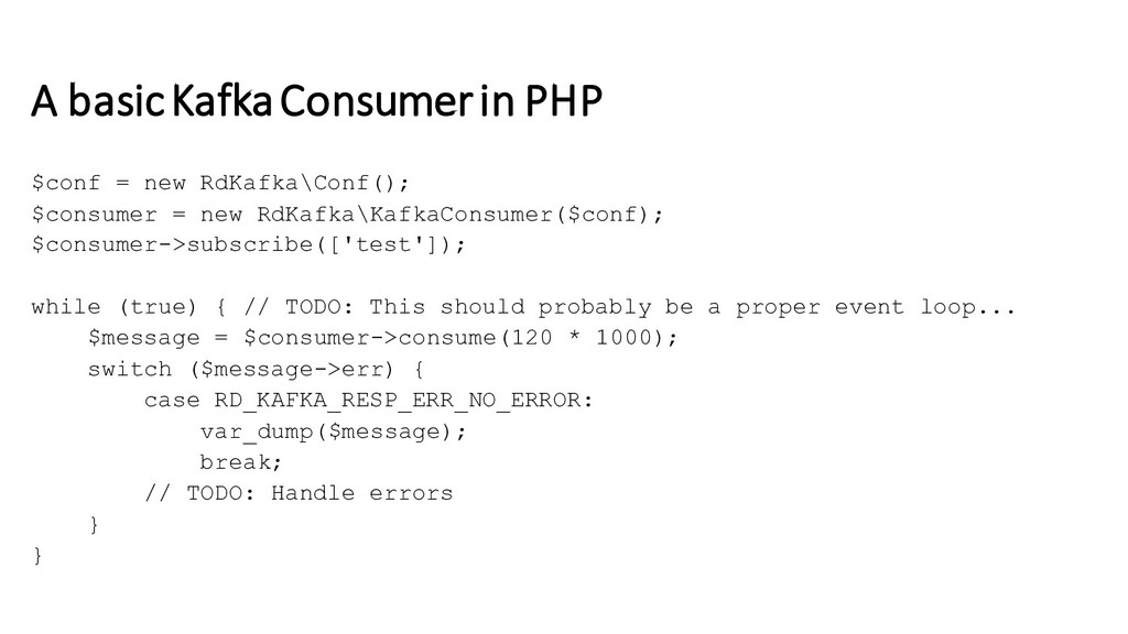 A basic Kafka Consumer in PHP $conf = new RdKaf...