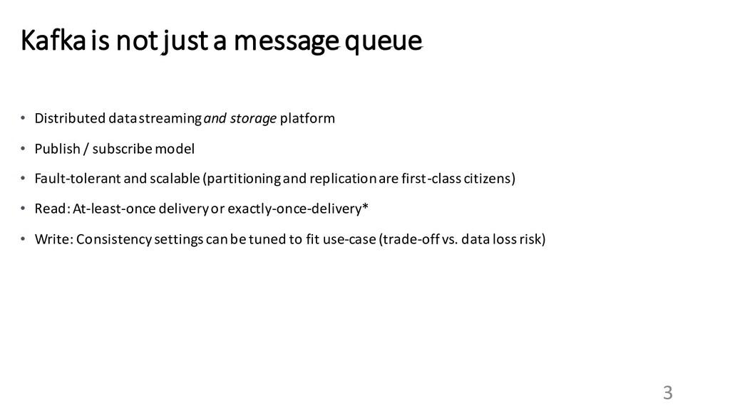 3 Kafka is not just a message queue • Distribut...