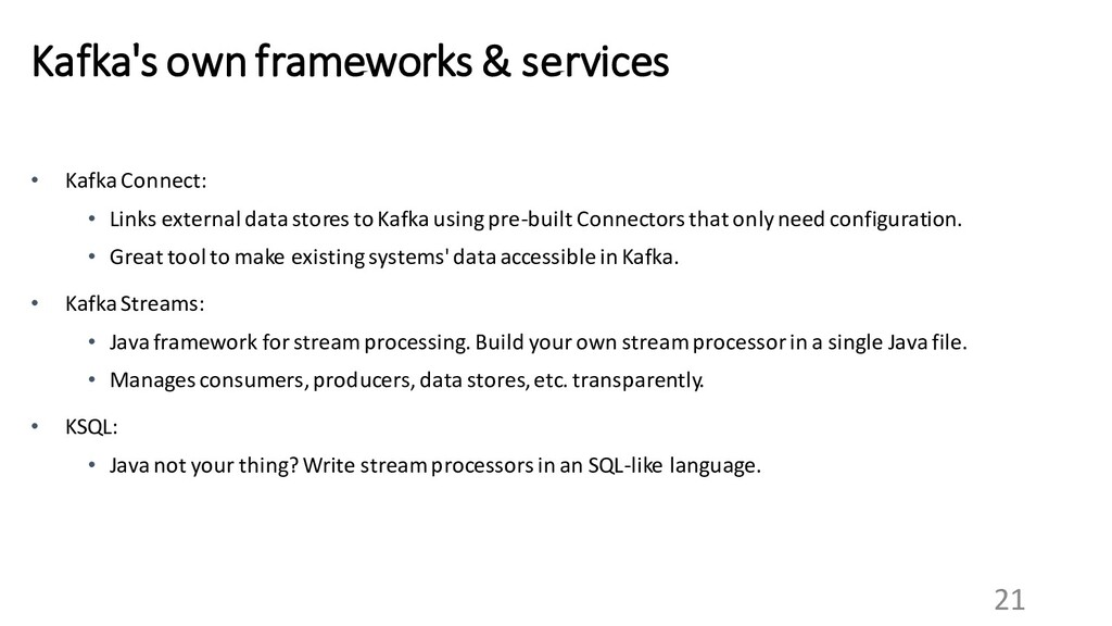 21 Kafka's own frameworks & services • Kafka Co...