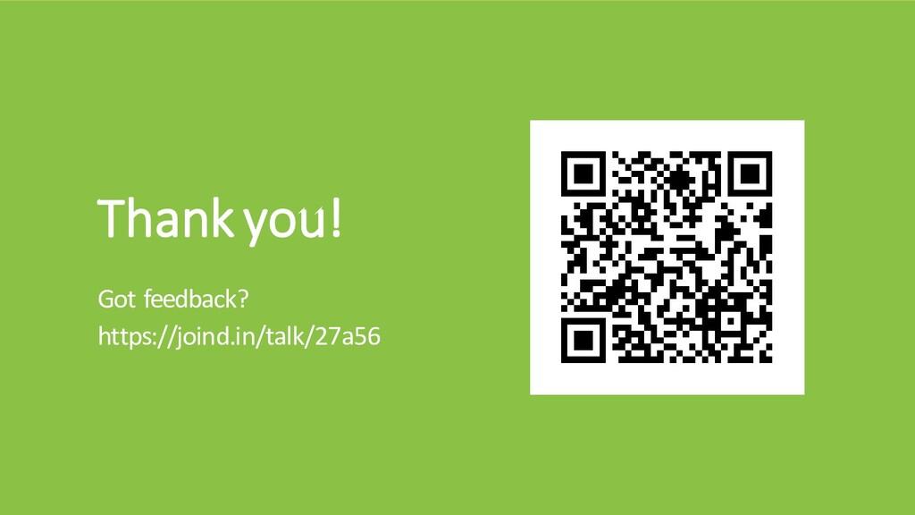 Thank you! Got feedback? https://joind.in/talk/...