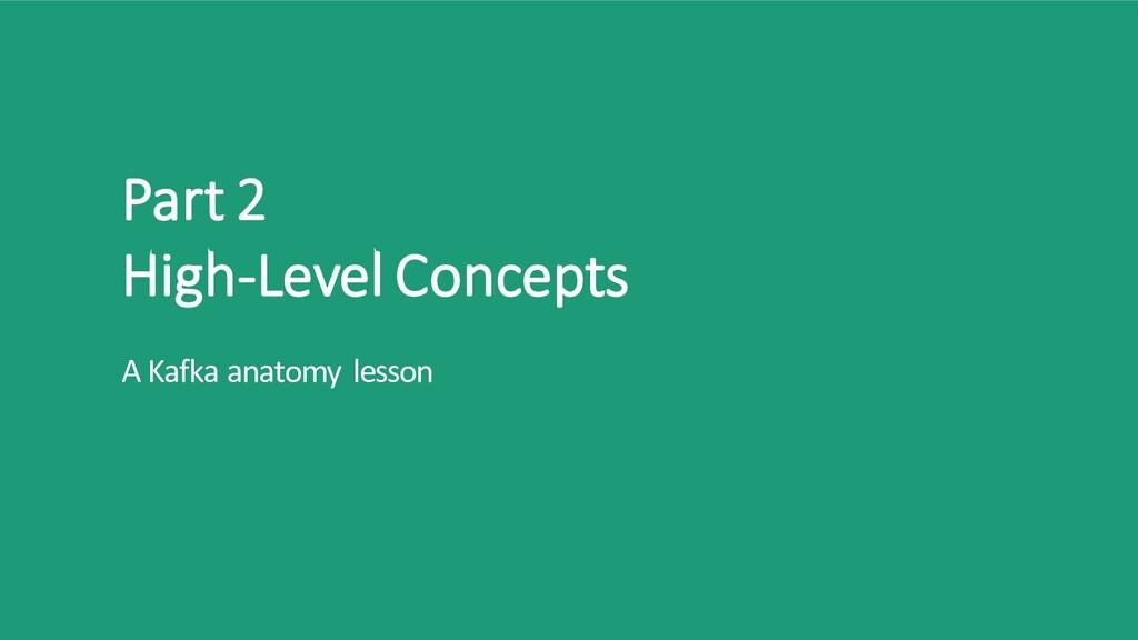 Part 2 High-Level Concepts A Kafka anatomy less...
