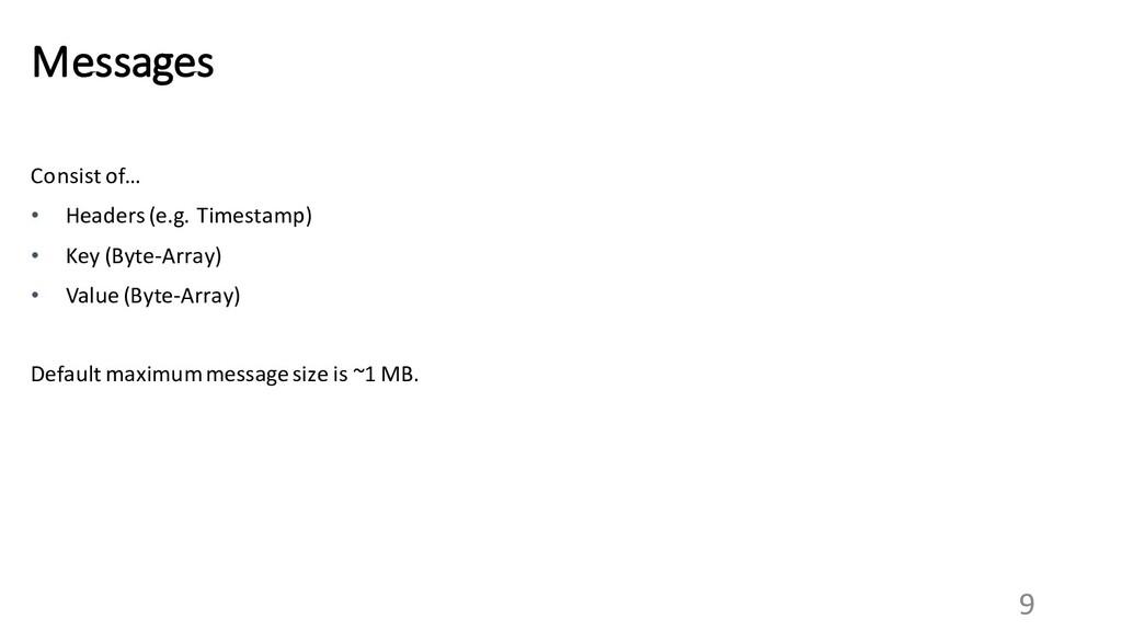 9 Messages Consist of… • Headers (e.g. Timestam...