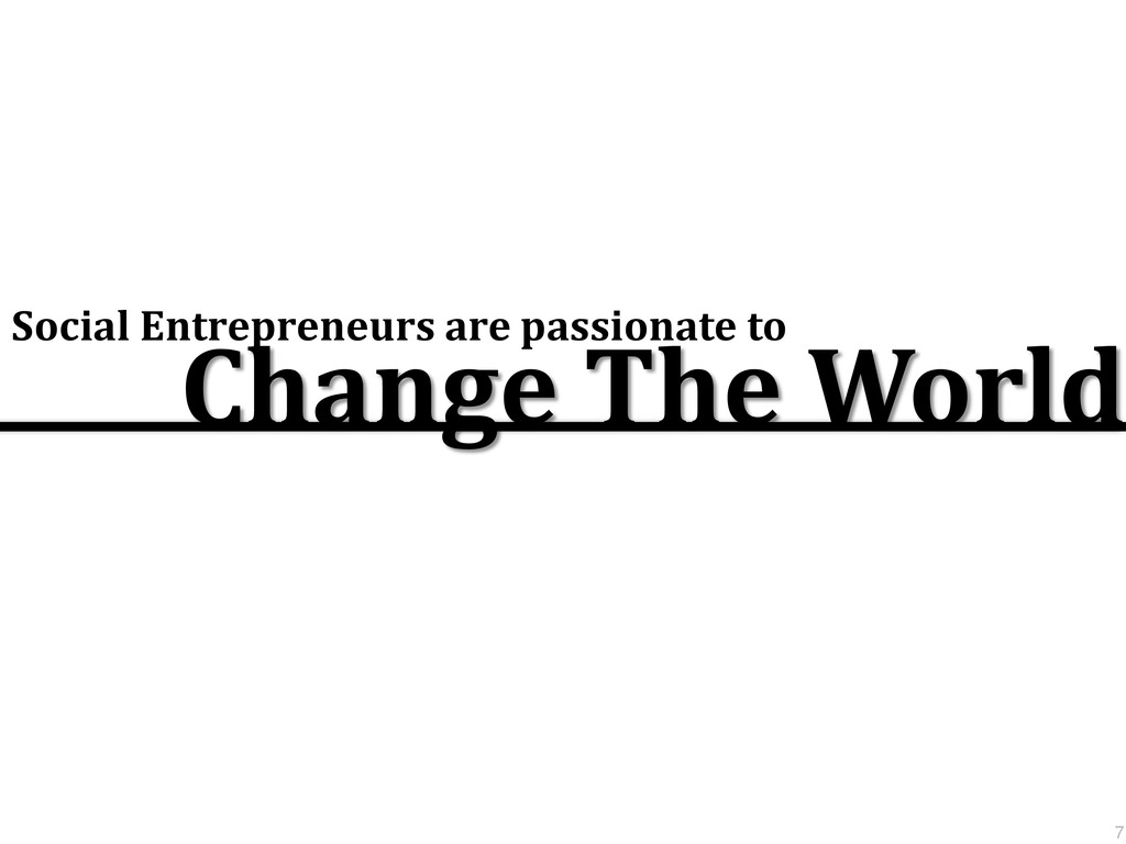 Social Entrepreneurs are passionate to Change T...